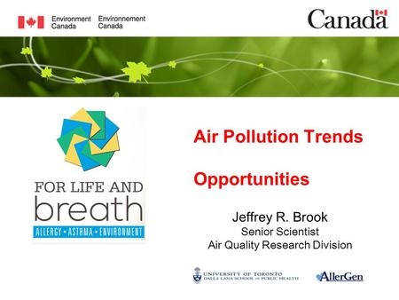 Air Pollution Trends Opportunities Jeffrey R. Brook Senior Scientist Air Quality Research Division.