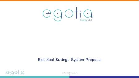 Confidential & Proprietary 1 Who We are and What We Do Who we are and what we do Electrical Savings System Proposal.