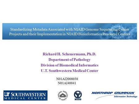 Richard H. Scheuermann, Ph.D. Department of Pathology Division of Biomedical Informatics U.T. Southwestern Medical Center Standardizing Metadata Associated.