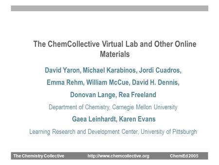 The Chemistry Collective  ChemEd 2005 The ChemCollective Virtual Lab and Other Online Materials David Yaron, Michael Karabinos,