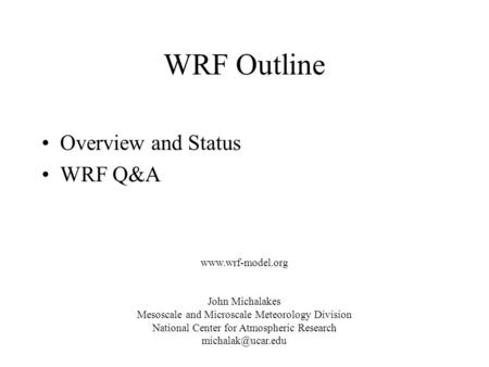 WRF Outline Overview and Status WRF Q&A