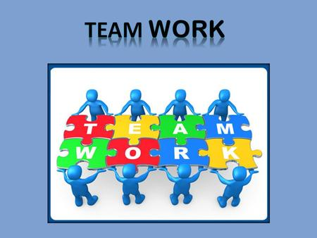 T E A M Team comprises of a group of people pooling their skills, talents and knowledge, with mutual support & resources, to achieve a common goal. 