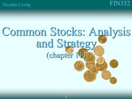 FIN352 Vicentiu Covrig 1 Common Stocks: Analysis and Strategy (chapter 11)