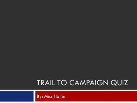 TRAIL TO CAMPAIGN QUIZ By: Miss Holler. What year were women granted the right to vote? 1919 1932 1920 1936.