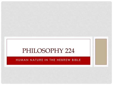 HUMAN NATURE IN THE HEBREW BIBLE PHILOSOPHY 224. RELIGIOUS THEORIES OF HUMAN NATURE We are going to focus on the philosophical rather than religious significance.