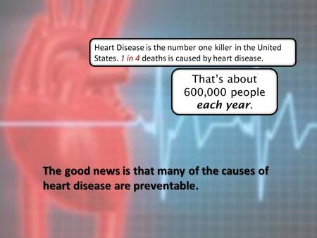 The good news is that many of the causes of heart disease are preventable.