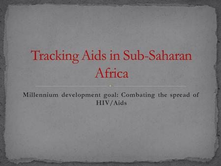 Millennium development goal: Combating the spread of HIV/Aids.
