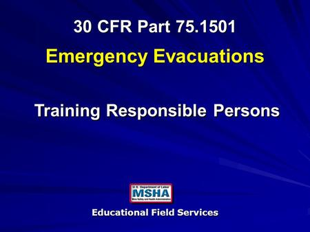 Educational Field Services 30 CFR Part 75.1501 30 CFR Part 75.1501 Training Responsible Persons Emergency Evacuations.