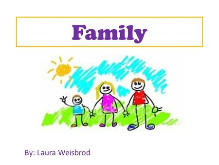 "Family By: Laura Weisbrod. Class Description School- ""Assif"" School for children with Cerebral Palsy It is located in Assaf Harofe, Cholon. Grade 2 8."