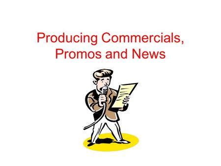 "Producing Commercials, Promos and News. Talent (""Commercials"" refers to commercials, promos and PSAs) ""Talent"" is a generic term that refers to announcers."
