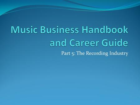 Part 5: The Recording Industry. Chapter 17 Start Thinking... How are the music charts (Top 100, Billboard 200, etc.) compiled? Who compiles this information?
