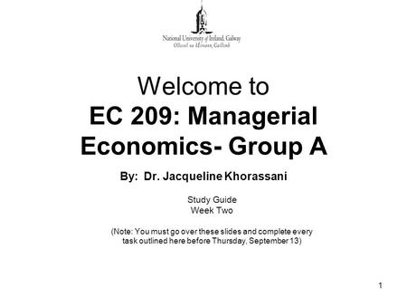1 Welcome to EC 209: Managerial Economics- Group A By: Dr. Jacqueline Khorassani Study Guide Week Two (Note: You must go over these slides and complete.