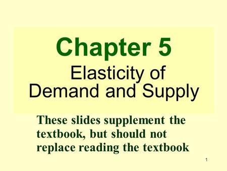 Chapter 5 Elasticity of Demand and Supply