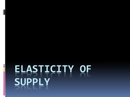Elasticityof supply  How responsive is supply to a change in price? Will supply change a lot when prices change or a little? Can you guess what it.