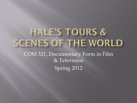 COM 321, Documentary Form in Film & Television Spring 2012.