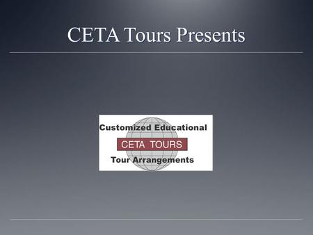 CETA Tours Presents. March 25-April 3, 2016 About CETA Tours CETA was founded by two foreign language teachers. They have been arranging tours abroad.