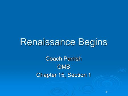 1 Renaissance Begins Coach Parrish OMS Chapter 15, Section 1.