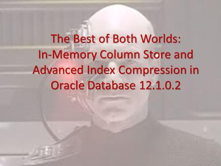 The Best of Both Worlds: In-Memory Column Store and Advanced Index Compression in Oracle Database 12.1.0.2.
