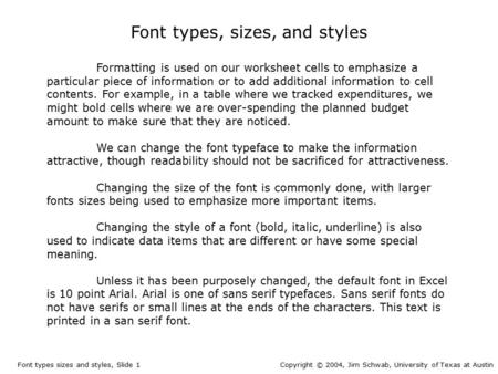 Font types, sizes, and styles Formatting is used on our worksheet cells to emphasize a particular piece of information or to add additional information.