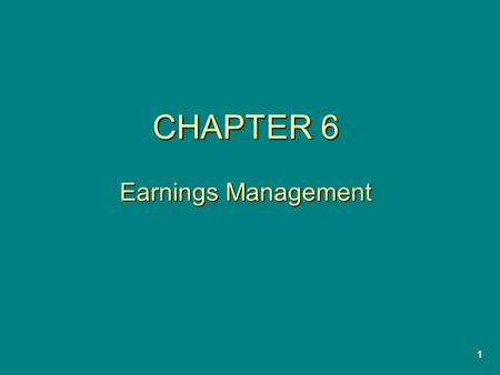 "1 CHAPTER 6 Earnings Management. 2 ""Earnings Management"" An expression referring to cases when management uses its reporting discretion to produce financial."