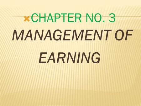  CHAPTER NO. 3 MANAGEMENT OF EARNING. The term management of earnings means how the earnings of a firm utilized i.e. How much is paid to the shareholders.