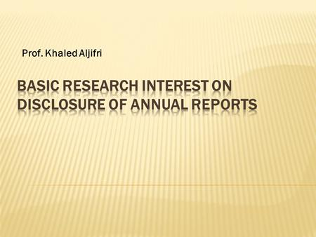 Prof. Khaled Aljifri.  To examine the extent of disclosure in annual reports in developing countries  To determine the underlying factors that affect.