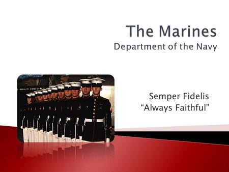 "Semper Fidelis ""Always Faithful"".  First Line of Defense First Line of Defense ◦ ""Nation's 911 Force"" ◦ Provide the most rapid, effective, and efficient."