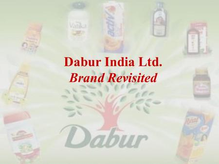 Dabur India Ltd. Brand Revisited. Introduction: What is that life worth which cannot bring comfort to others…………………………………Dr.S.K.Burman  Founder Dr.S.K.Burman,