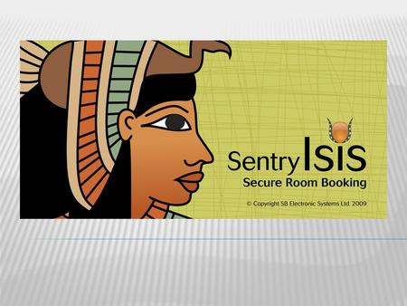 Isis Secure Room Booking Isis Secure Room Booking is an add on module to the latest version of the Sentry Access Control System. It is primarily intended.