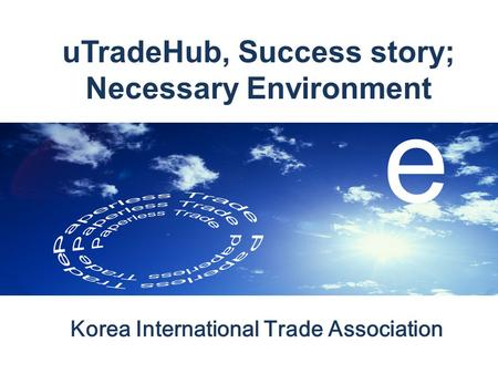 UTradeHub, Success story; Necessary Environment Korea International Trade Association e.