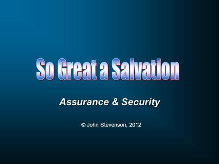 Assurance & Security © John Stevenson, 2012. No one can know with a certainty of faith, which cannot be subject to error, that he has obtained the grace.