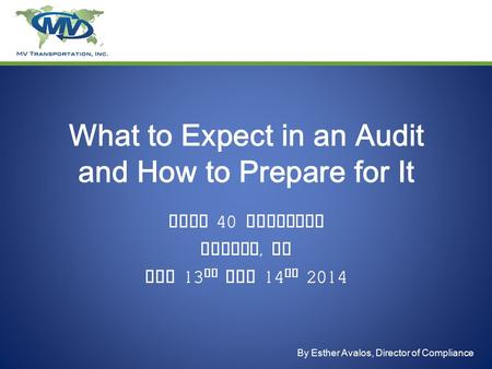 Title What to Expect in an Audit and How to Prepare for It Part 40 Workshop Denver, Co May 13 th and 14 th 2014 By Esther Avalos, Director of Compliance.