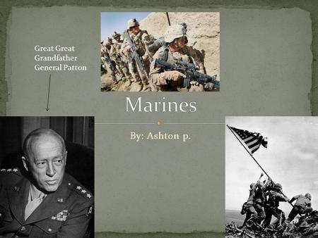 By: Ashton p. Great Great Grandfather General Patton.