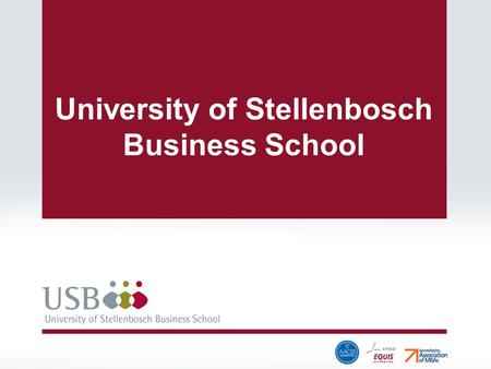 University of Stellenbosch Business School. EMBA 21 – 28 September 2013 Theme for programme at USB: Doing Business in South Africa Context: Context: macro.