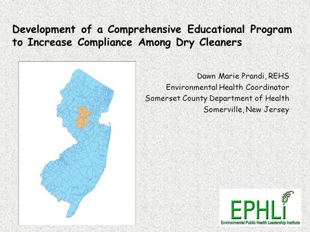 Development of a Comprehensive Educational Program to Increase Compliance Among Dry Cleaners Dawn Marie Prandi, REHS Environmental Health Coordinator Somerset.