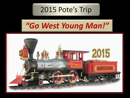 "2015 Pote's Trip ""Go West Young Man!"". Aug 8, 2015 Saturday 5AMLeave Dayton Airport headed for Chicago Union Station. (300 Mile Drive Charter Bus) 2PMBoard."