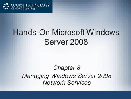 Hands-On Microsoft Windows Server 2008 Chapter 8 Managing Windows Server 2008 Network Services.