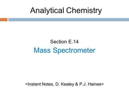Analytical Chemistry Section E.14 Mass Spectrometer.