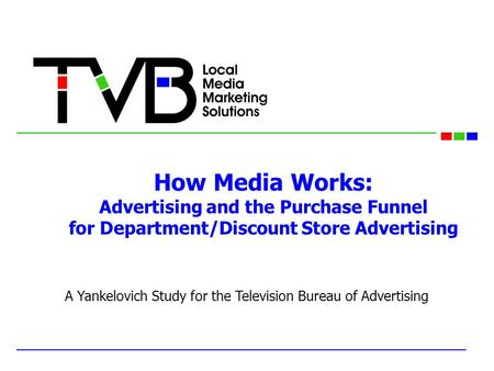 How Media Works: Advertising and the Purchase Funnel for Department/Discount Store Advertising A Yankelovich Study for the Television Bureau of Advertising.