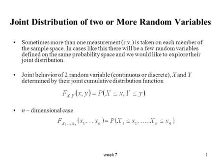 Week 71 Joint Distribution of two or More Random Variables Sometimes more than one measurement (r.v.) is taken on each member of the sample space. In cases.