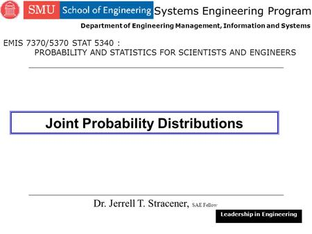 1 Joint Probability Distributions Dr. Jerrell T. Stracener, SAE Fellow Leadership in Engineering EMIS 7370/5370 STAT 5340 : PROBABILITY AND STATISTICS.
