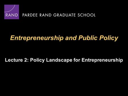 Entrepreneurship and Public Policy Lecture 2: Policy Landscape for Entrepreneurship.