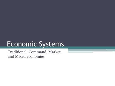 Traditional, Command, Market, and Mixed economies