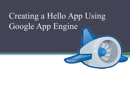 Creating a Hello App Using Google App Engine. What are Google apps? Apps is an abbreviation for application. An app is a piece of software. It can run.