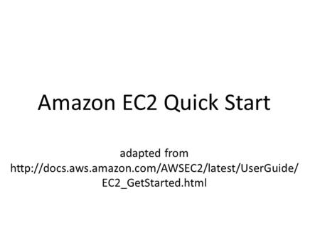 Amazon EC2 Quick Start adapted from  EC2_GetStarted.html.
