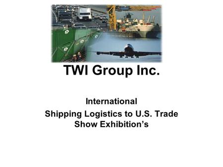 TWI Group Inc. International Shipping Logistics to U.S. Trade Show Exhibition's.