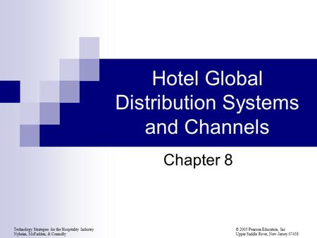 Technology Strategies for the Hospitality Industry© 2005 Pearson Education, Inc Nyheim, McFadden, & Connolly Upper Saddle River, New Jersey 07458 Hotel.