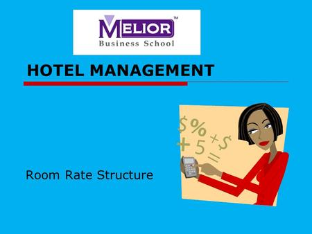 HOTEL MANAGEMENT Room Rate Structure. Contents  Rate Structure  Room Rate Designations.