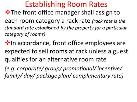 Establishing Room Rates  The front office manager shall assign to each room category a rack rate (rack rate is the standard rate established by the property.