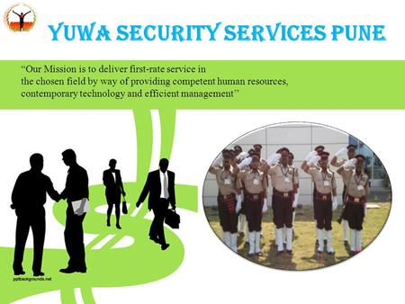 "YUWA SECURITY SERVICES PUNE ""Our Mission is to deliver first-rate service in the chosen field by way of providing competent human resources, contemporary."
